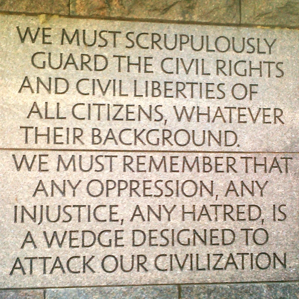 """We must scrupulously guard the civil rights and civil liberties of all citizens, whatever their background. We must remember that any oppression, any injustice, and hatred, is a wedge designed to attack our civilization."""