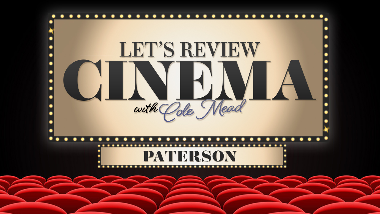 LET REVIEW CINEMA WITH COLE MEAD_PATERSON