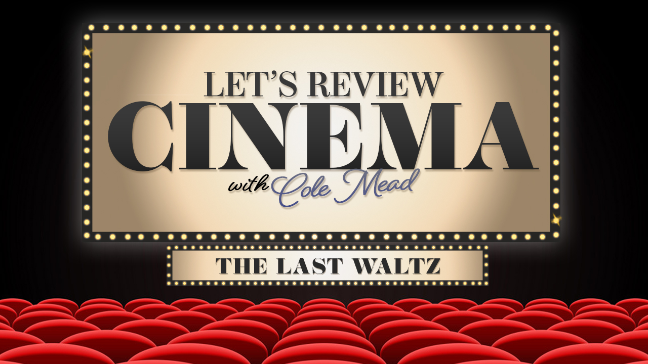 LET REVIEW CINEMA THE LAST WALTZ